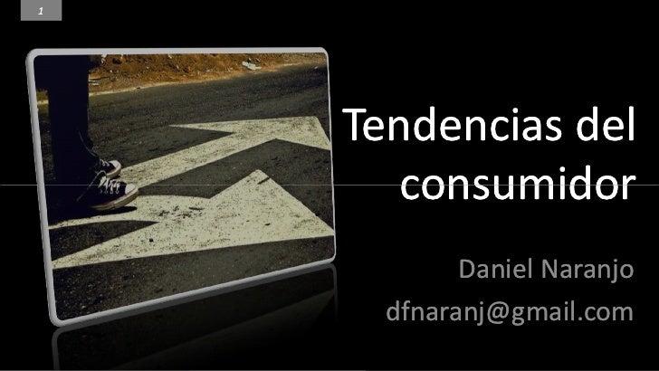 1         Tendencias del        consumidor             Daniel Naranjo       dfnaranj@gmail.com        Daniel Naranjo dfnar...