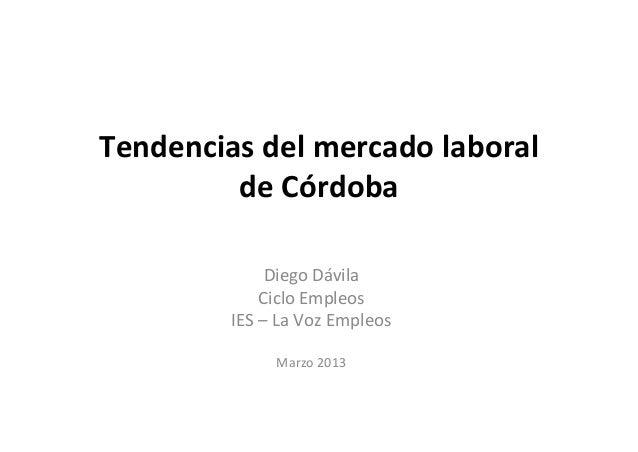 Tendenciasdelmercadolaboral         deCórdoba              DiegoDávila             CicloEmpleos         IES– LaVo...