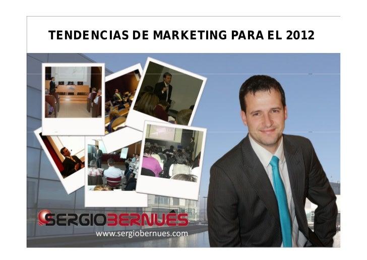TENDENCIAS DE MARKETING PARA EL 2012   © Sergio Bernués Coré. www.sergiobernues.com – www.marketingdepymes.com