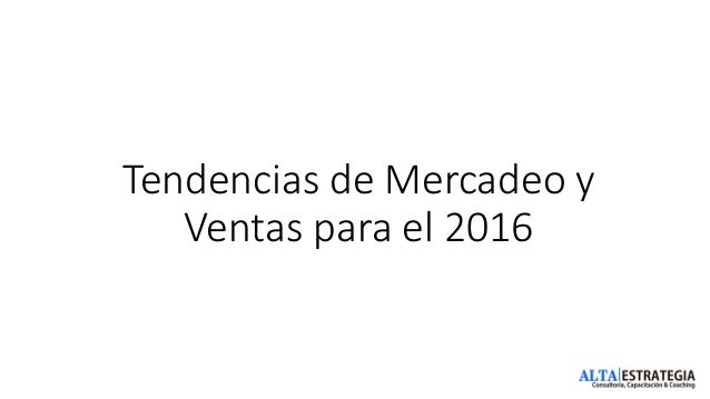 Tendencias de Mercadeo y Ventas para el 2016