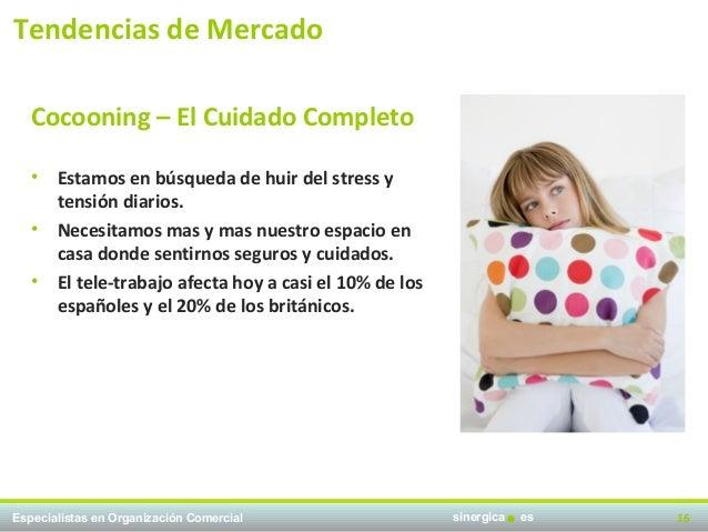 Tendencias de Mercado   Cocooning – El Cuidado Completo   •   Estamos en búsqueda de huir del stress y       tensión diari...