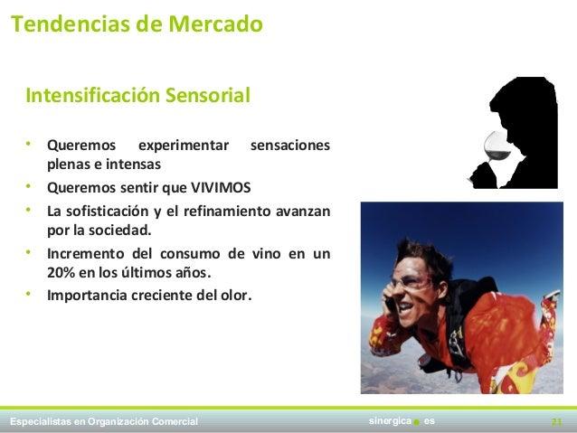 Tendencias de Mercado   Intensificación Sensorial   •   Queremos experimentar sensaciones       plenas e intensas   •   Qu...
