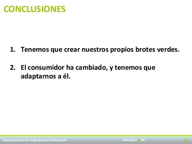CONCLUSIONES    1. Tenemos que crear nuestros propios brotes verdes.    2. El consumidor ha cambiado, y tenemos que       ...
