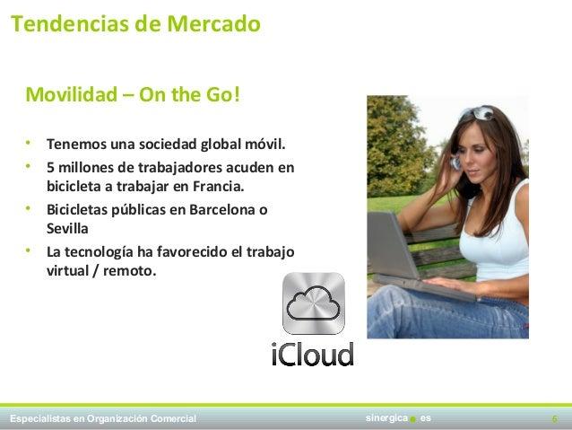 Tendencias de Mercado   Movilidad – On the Go!   •   Tenemos una sociedad global móvil.   •   5 millones de trabajadores a...