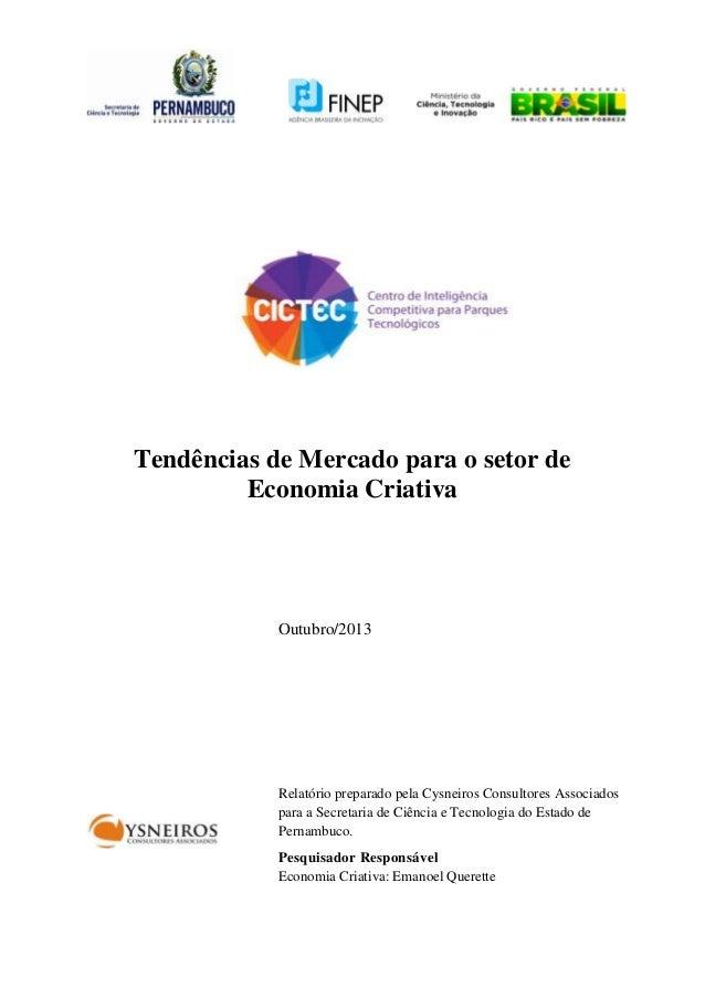 Tendências de Mercado para o setor de Economia Criativa  Outubro/2013  Relatório preparado pela Cysneiros Consultores Asso...