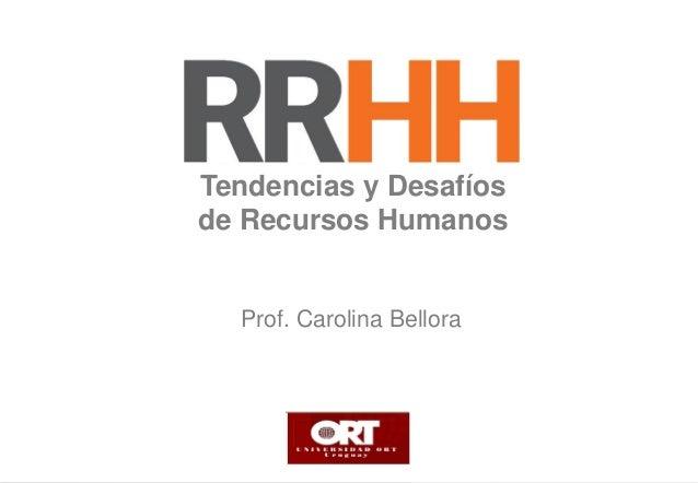Tendencias y Desafíos de Recursos Humanos  Prof. Carolina Bellora