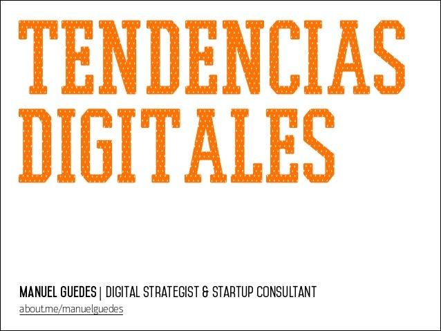 Tendencias Digitales Manuel Guedes | Digital Strategist & StartUp Consultant about.me/manuelguedes