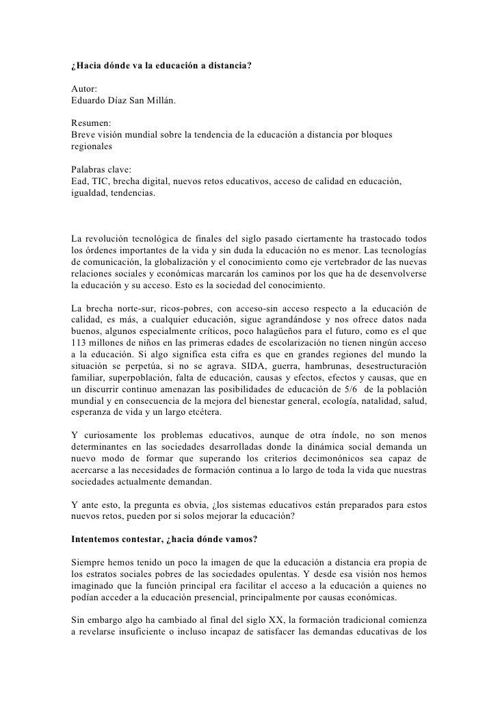¿Hacia dónde va la educación a distancia?  Autor: Eduardo Díaz San Millán.  Resumen: Breve visión mundial sobre la tendenc...