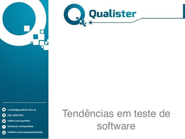 contato@qualister.com.br (48) 3285-5615 twitter.com/qualister facebook.com/qualister linkedin.com/company/qualister Tendên...