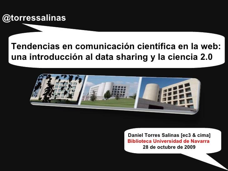 @torressalinas Tendencias en comunicación científica en la web:  una introducción al data sharing y la ciencia 2.0 Daniel ...