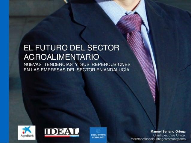 EL FUTURO DEL SECTOR  AGROALIMENTARIO  NUEVAS TENDENCIAS Y SUS REPERCUSIONES  EN LAS EMPRESAS DEL SECTOR EN ANDALUCÍA  Man...