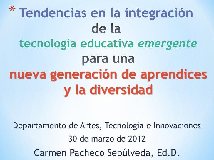 Departamento de Artes, Tecnología e Innovaciones              30 de marzo de 2012     Carmen Pacheco Sepúlveda, Ed.D.