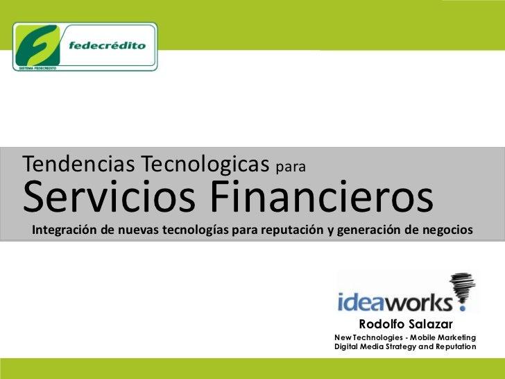Tendencias Tecnologicaspara<br />Servicios Financieros<br />Integración de nuevas tecnologías para reputación y generación...