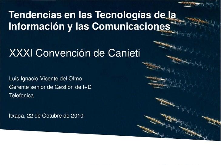 Tendencias en las Tecnologías de laInformación y las ComunicacionesXXXI Convención de CanietiLuis Ignacio Vicente del Olmo...