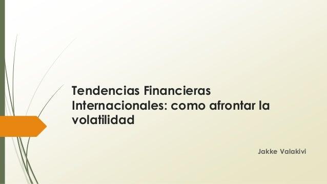 Tendencias Financieras Internacionales: como afrontar la volatilidad Jakke Valakivi