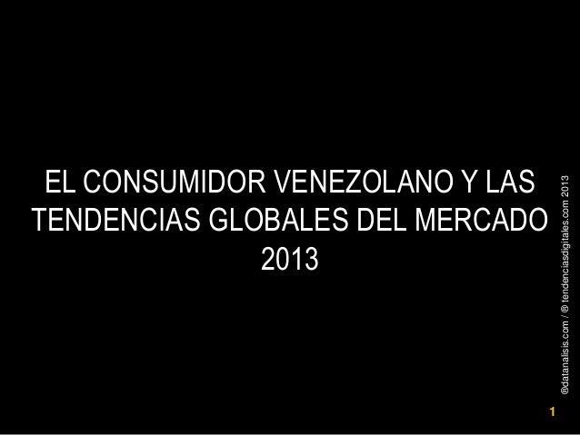 ®datanalisis.com/®tendenciasdigitales.com20131EL CONSUMIDOR VENEZOLANO Y LASTENDENCIAS GLOBALES DEL MERCADO2013