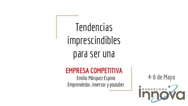 Tendencias imprescindibles para ser una EMPRESA COMPETITIVA Emilio Márquez Espino Emprendedor, inversor y youtuber 4-6 de ...
