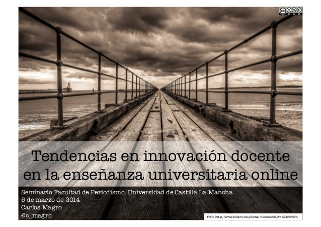 Tendencias en innovación docente en la enseñanza universitaria online Seminario Facultad de Periodismo. Universidad de Cas...