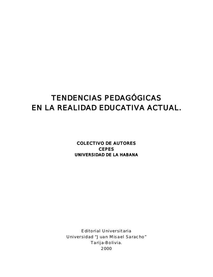 TENDENCIAS PEDAGÓGICASEN LA REALIDAD EDUCATIVA ACTUAL.           COLECTIVO DE AUTORES                  CEPES          UNIV...