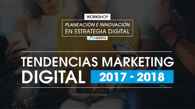 TENDENCIAS 1. Mobile First 2. Realidad Virtual / Aumentada 3. Chatbots 4. Anti –ADS 5. Super Contenidos 6. Real Time Marke...