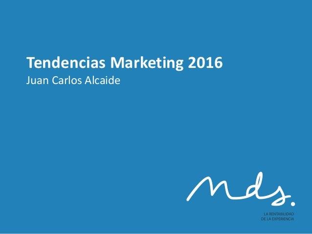 Tendencias Marketing 2016 Juan Carlos Alcaide