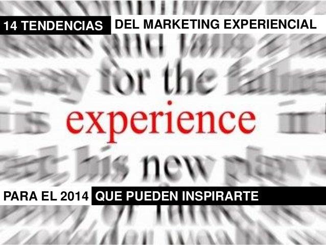14 TENDENCIAS DEL MARKETING EXPERIENCIAL  PARA EL 2014 QUE PUEDEN INSPIRARTE