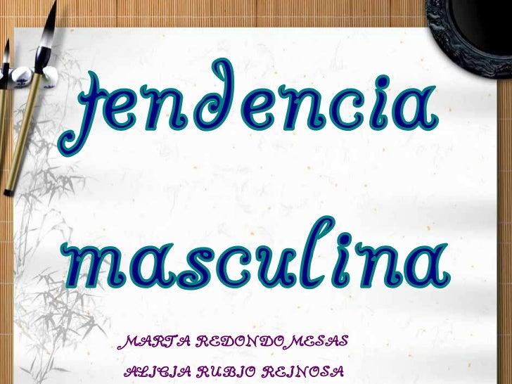 tendencia<br />masculina<br />MARTA REDONDO MESAS<br />ALICIA RUBIO REINOSA<br />