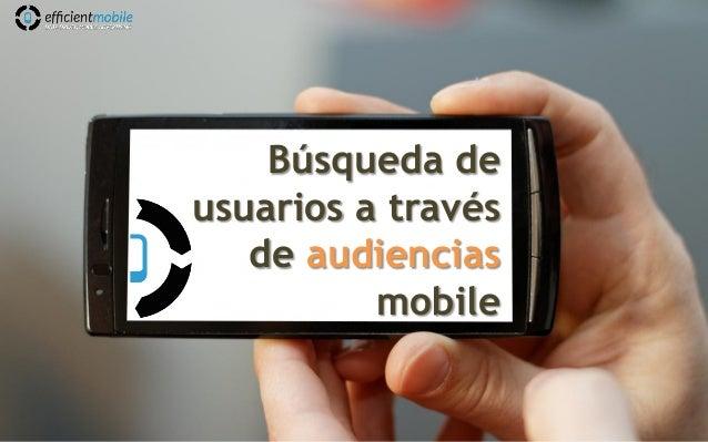 Búsqueda de usuarios a través de audiencias mobile