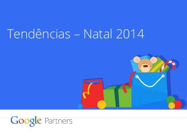 Tendências – Natal 2014  Google Confidential and Proprietary 1