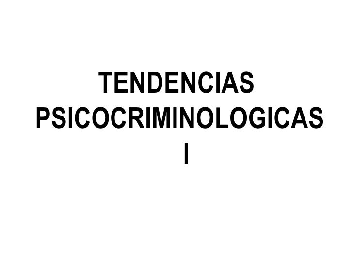 <ul><li>TENDENCIAS PSICOCRIMINOLOGICAS  I </li></ul>