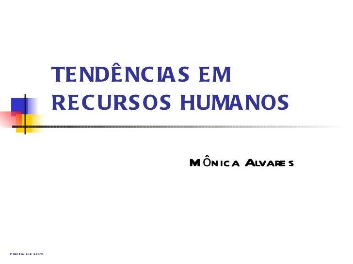 TENDÊNCIAS EM RECURSOS HUMANOS Mônica Alvares