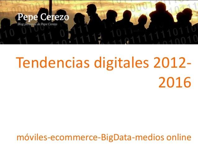 Tendencias digitales 2012-                      2016móviles-ecommerce-BigData-medios online