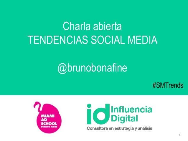 1  Charla abierta  TENDENCIAS SOCIAL MEDIA  @brunobonafine  #SMTrends