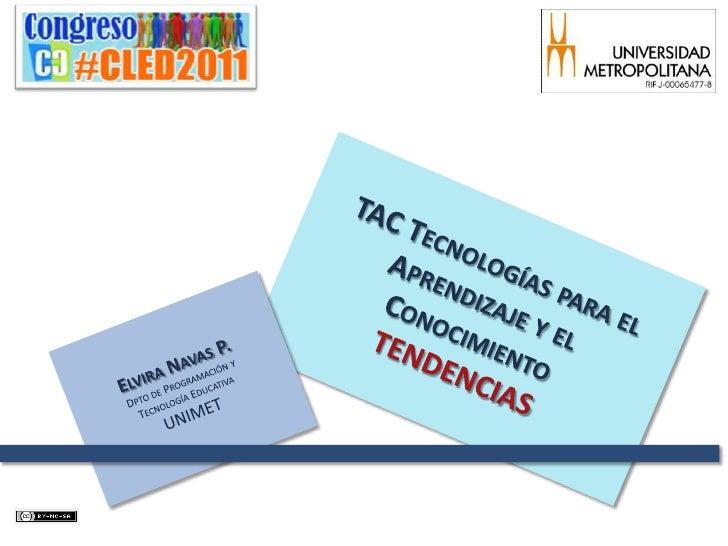 TAC Tecnologías para el Aprendizaje y el Conocimiento<br />TENDENCIAS<br />Elvira Navas P.<br />Dpto de Programación y <br...
