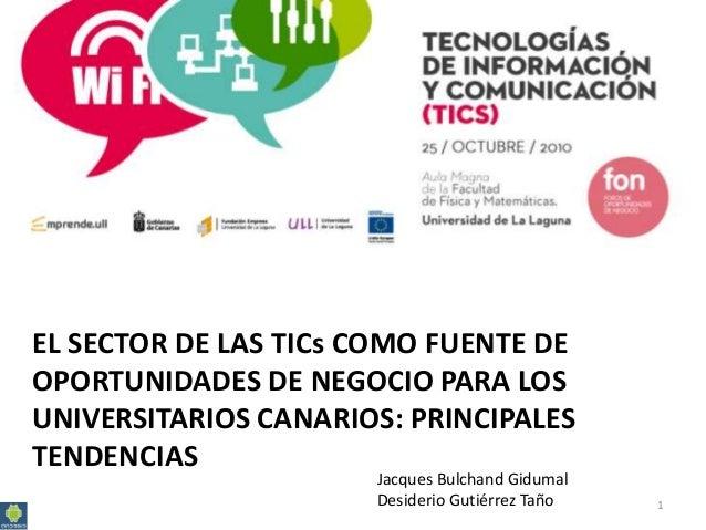 1 EL SECTOR DE LAS TICs COMO FUENTE DE OPORTUNIDADES DE NEGOCIO PARA LOS UNIVERSITARIOS CANARIOS: PRINCIPALES TENDENCIAS J...