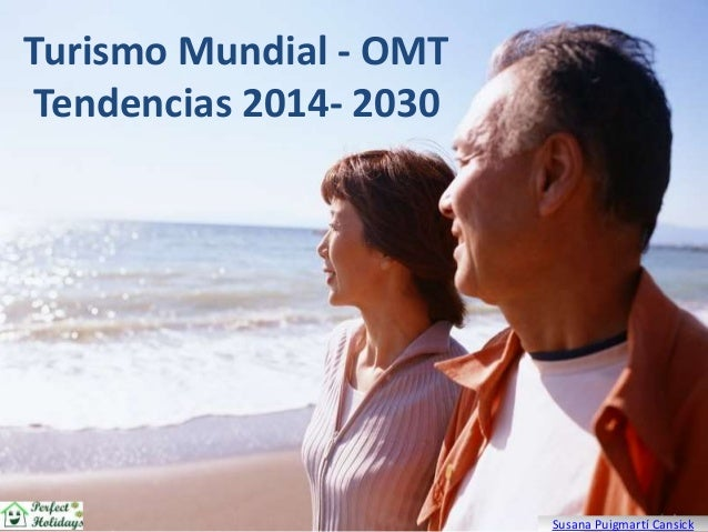 Turismo Mundial - OMT  Tendencias 2014- 2030  Susana Puigmartí Cansick