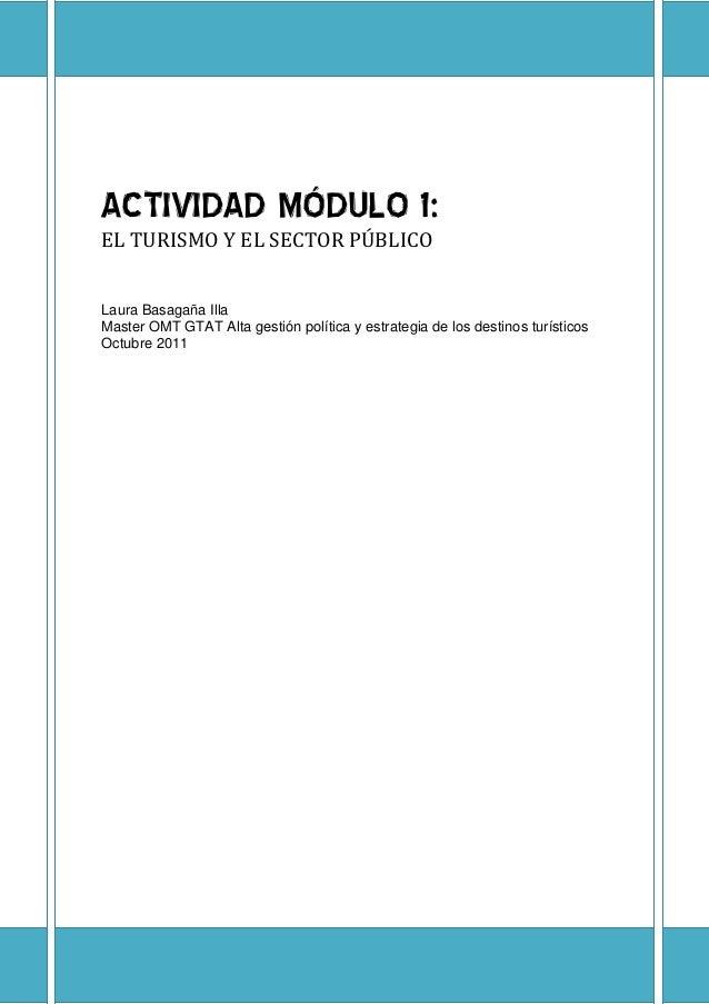 ACTIVIDAD MÓDULO 1:EL TURISMO Y EL SECTOR PÚBLICOLaura Basagaña IllaMaster OMT GTAT Alta gestión política y estrategia de ...
