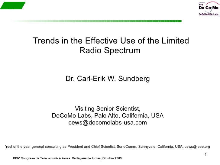 Trends in the Effective Use of the Limited Radio Spectrum  Dr. Carl-Erik W. Sundberg Visiting Senior Scientist, DoCoMo Lab...