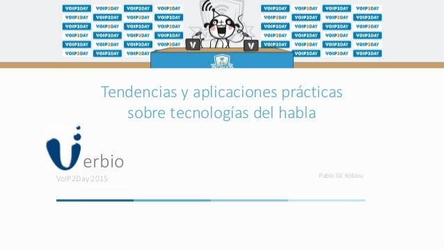 erbio VoIP2Day 2015 Pablo Gil Robiou Tendencias y aplicaciones prácticas sobre tecnologías del habla