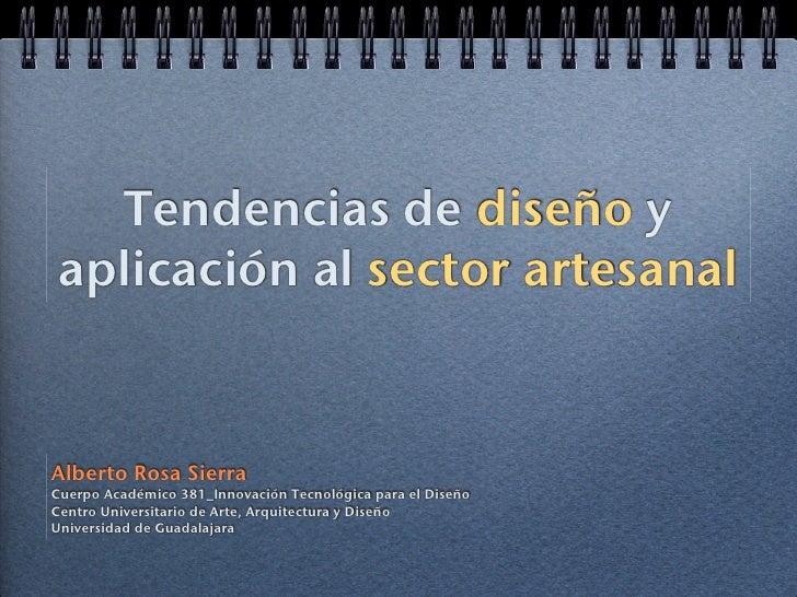 Tendencias de diseño y aplicación al sector artesanalAlberto Rosa SierraCuerpo Académico 381_Innovación Tecnológica para e...