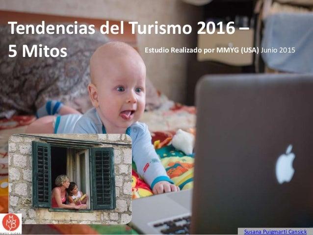 MILENIALS (Nacidos después 1980) PANKS (Tías y sobrinas) Tendencias del Turismo 2016 – 5 Mitos Susana Puigmartí Cansick Es...