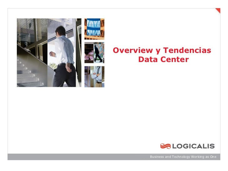 Overview y Tendencias     Data Center       Business and Technology Working as One