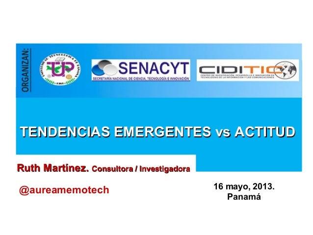 TENDENCIAS EMERGENTES vs ACTITUDTENDENCIAS EMERGENTES vs ACTITUDRuth Martínez.Ruth Martínez. Consultora / InvestigadoraCon...