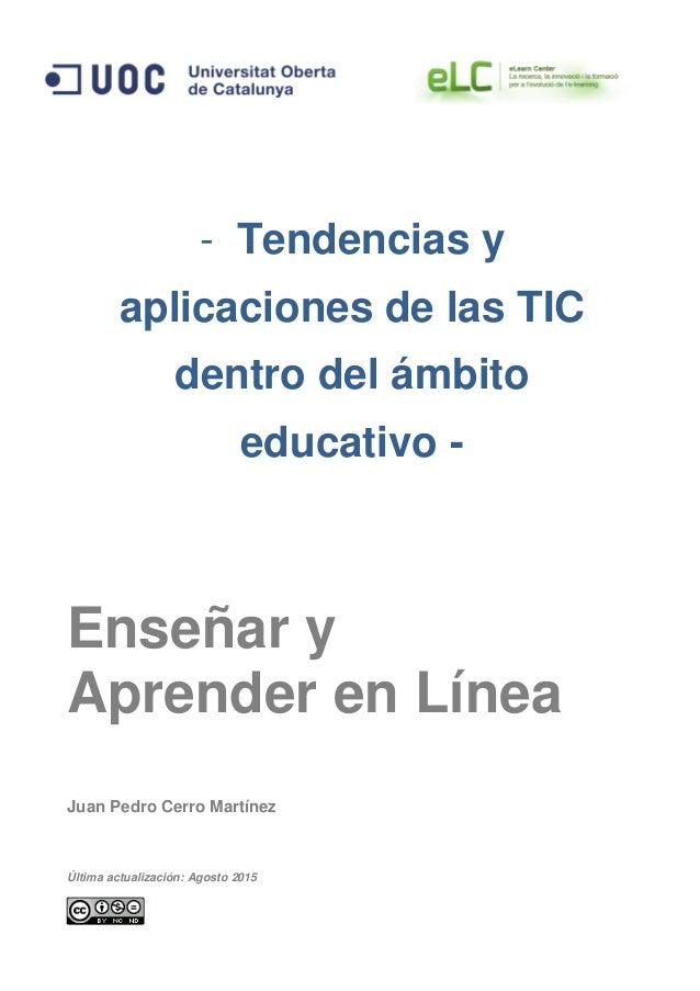 - Tendencias y aplicaciones de las TIC dentro del ámbito educativo - Enseñar y Aprender en Línea Juan Pedro Cerro Martínez...