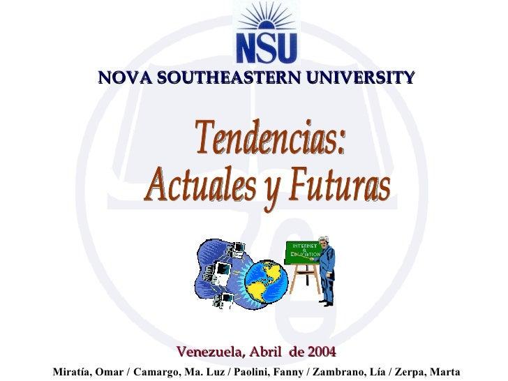 NOVA SOUTHEASTERN UNIVERSITY Venezuela,  Abril  de 2004 Tendencias: Actuales y Futuras