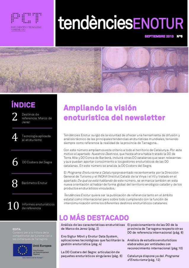 SEPTIEMBRE 2013 Nº5 Ampliando la visión enoturística del newsletter Tendències Enotur surgió de la voluntad de ofrecer una...