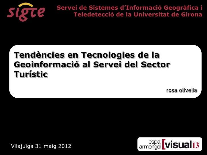 """Servei de Sistemes d""""Informació Geogràfica i                     Teledetecció de la Universitat de GironaTendències en Tec..."""