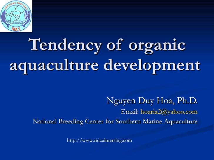 Tendency of organic aquaculture development   Nguyen Duy Hoa, Ph.D. Email:  [email_address] National Breeding Center for S...