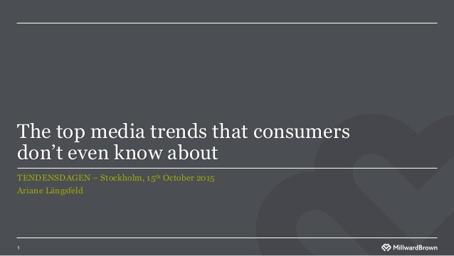 The top media trends that consumers don't even know about TENDENSDAGEN – Stockholm, 15th October 2015 Ariane Längsfeld 1