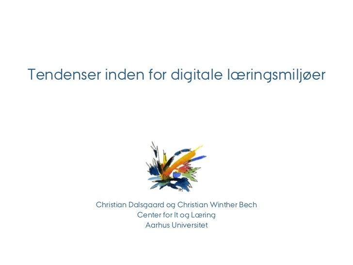 Tendenser inden for digitale læringsmiljøer         Christian Dalsgaard og Christian Winther Bech                     Cent...